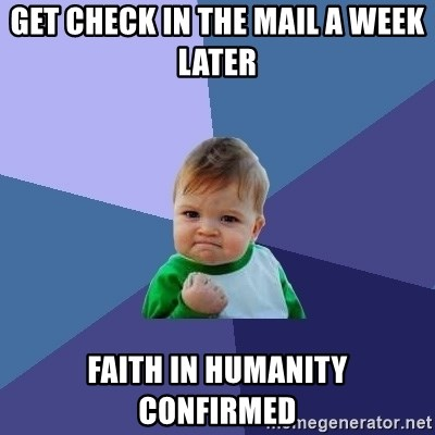 Success Kid - Get check in the mail a week later faith in humanity confirmed