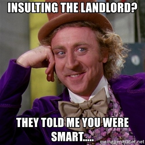 Willy Wonka - Insulting the landlord? THey told me you were smart.....