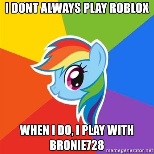 Rainbow Dash - I dont always play roblox when i do, i play with bronie728
