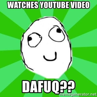 dafuq - watches YOUTUBE VIDEO DAFUQ??