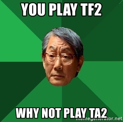 High Expectations Asian Father - you play tf2 why not play ta2