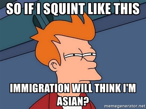 Futurama Fry - So if i squint like this Immigration will think i'm asian?