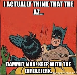 batman slap robin - I actually think that the Az... DAMMIT MAN! KEEP WITH THE CIRCLEJERK.