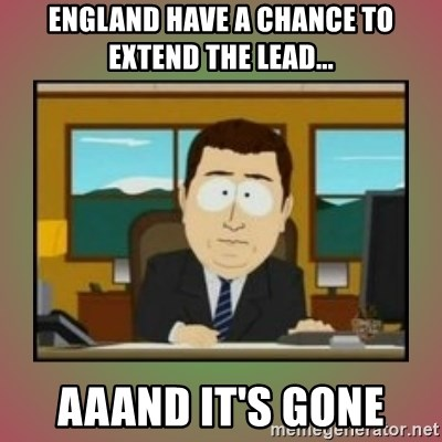 aaaand its gone - England have a chance to extend the lead... Aaand it's gone