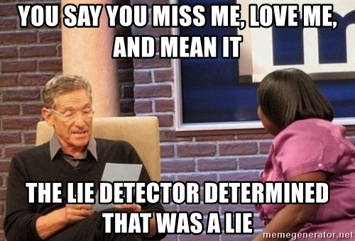 Maury Lie Detector - you say you miss me, love me, and mean it the lie detector determined that was a lie