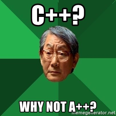 High Expectations Asian Father - C++? Why not A++?