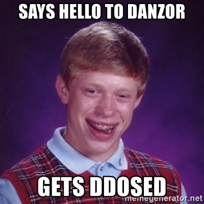 Bad Luck Brian - Says hello to danzor gets Ddosed