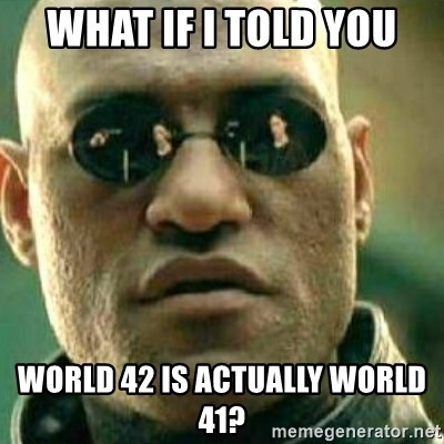 What If I Told You - What If I told you World 42 is actually world 41?