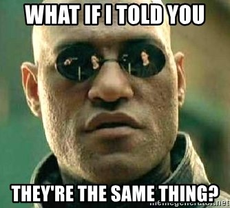 What if I told you / Matrix Morpheus - what if i told you they're the same thing?