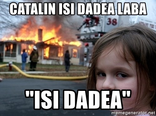 Disaster Girl - CATALIN ISI DADEA LABA ''ISI DADEA''