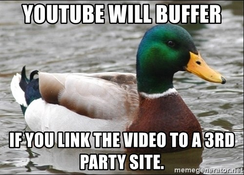 Actual Advice Mallard 1 - Youtube will buffer If you link the video to a 3rd party site.