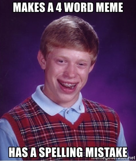 Bad Luck Brian - makes a 4 word meme has a spelling mistake