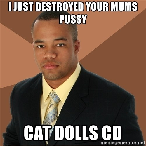 Successful Black Man - I just destroyed your mums pussy cat dolls CD