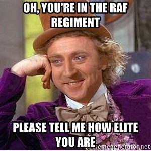 Willy Wonka - OH, you're in the raf regiment please tell me how elite you are