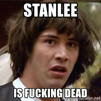Conspiracy Keanu - STANLEE IS FUCKING DEAD