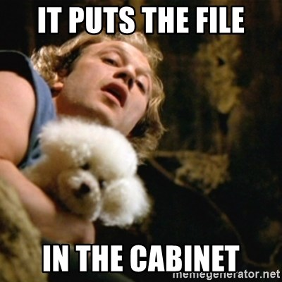 BuffaloBill - it puts the file in the cabinet