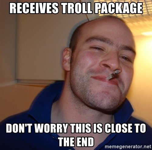 Good Guy Greg - Receives troll package Don't worry this is close to the end
