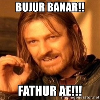 One Does Not Simply - Bujur banar!! fathur ae!!!