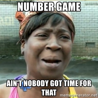 Ain't Nobody got time fo that - number game ain't nobody got time for that