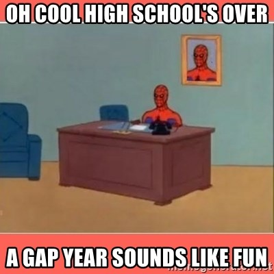 Masturbating Spider-Man - Oh cool High school's over A gap year sounds like fun