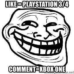 Trollface - like = playstation 3/4 comment=xbox one