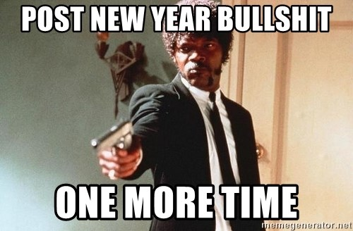 I double dare you - post new year bullshit one more time