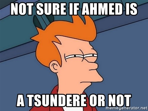 Futurama Fry - Not sure if ahmed is  a tsundere or not