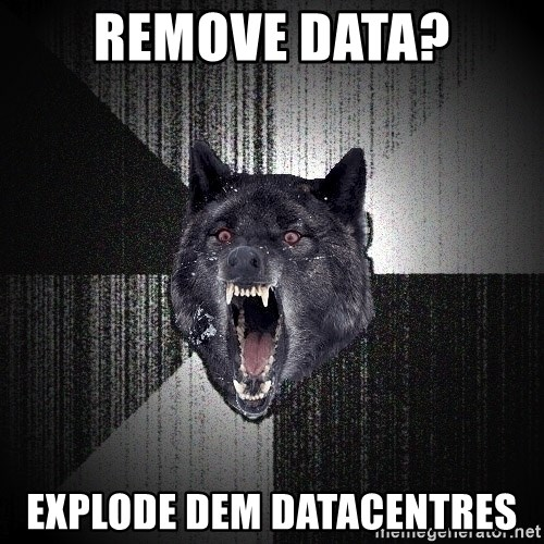 Insanity Wolf - remove data? explode dem datacentres