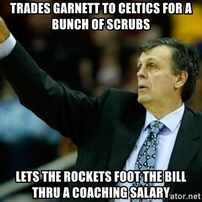 Kevin McFail Meme - trades garnett to celtics for a bunch of scrubs lets the rockets foot the bill thru a coaching salary