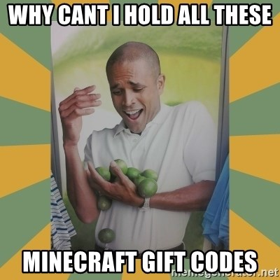 Why can't I hold all these limes - Why cant I hold all these minecraft gift codes