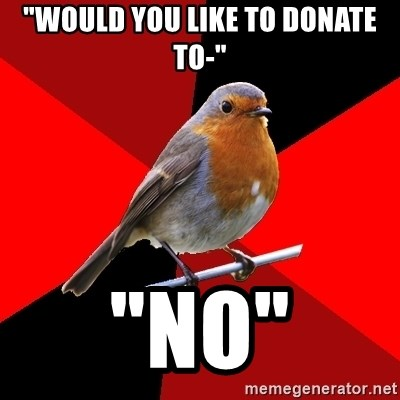 """Retail Robin - """"would you like to donate to-"""" """"no"""""""