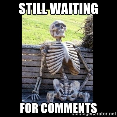 Still Waiting - still waiting for comments