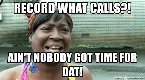 sweet brown ios - Record what calls?! Ain't nobody got time for dat!