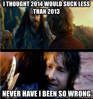 Bilbo and Thorin - I thought 2014 would suck less than 2013 never have i been so wrong