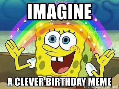 Imagination - Imagine a clever birthday meme