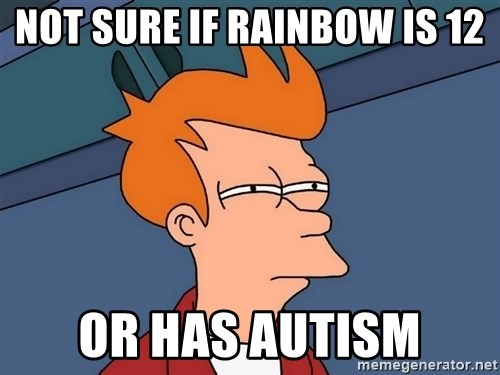 Futurama Fry - Not sure if rainbow is 12 or has autism