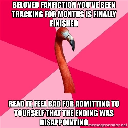 Fanfic Flamingo - Beloved fanfiction you've been tracking for months is finally finished read it, feel bad for admitting to yourself that the ending was disappointing