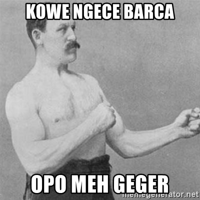 overly manlyman - kowe ngece barca opo meh geger