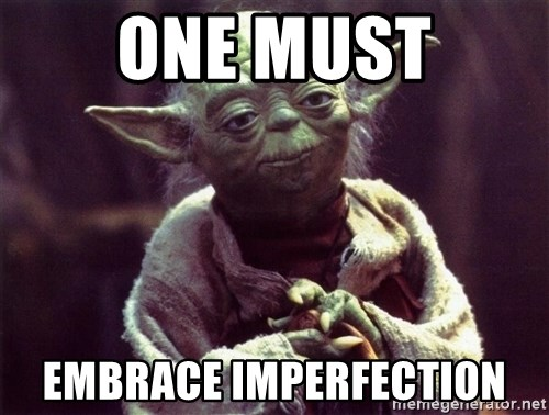 Yoda - ONE MUST EMBRACE IMPERFECTION