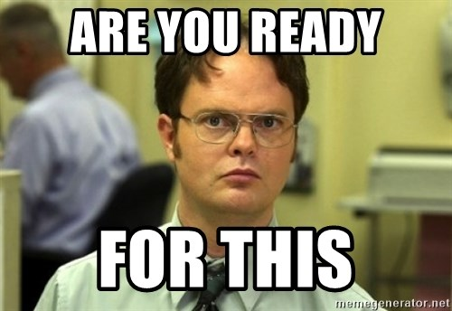 Dwight Meme - Are you ready for this