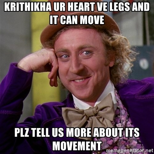 Willy Wonka - krithikha ur heart ve legs and it can move plz tell us more about its movement