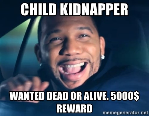 Black Guy From Friday - child kidnapper wanted dead or alive. 5000$ reward