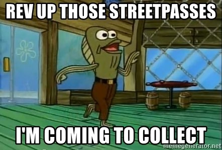 Rev Up Those Fryers - Rev up those Streetpasses I'm coming to collect