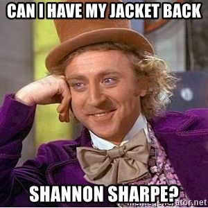 Willy Wonka - can i have my jacket back shannon sharpe?