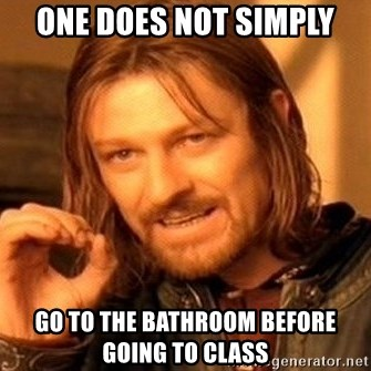 One Does Not Simply - one does not simply go to the bathroom before going to class