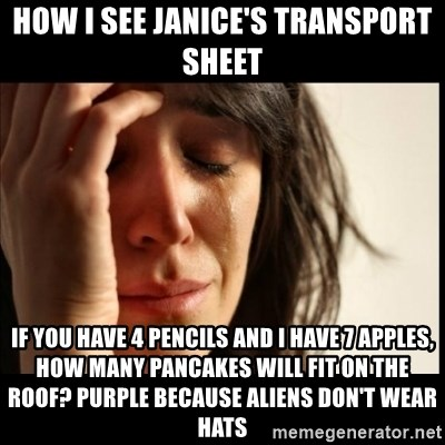 First World Problems - How I see Janice's Transport sheet If you have 4 pencils and I have 7 apples, how many pancakes will fit on the roof? Purple because aliens don't wear hats