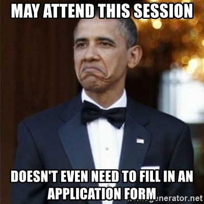 Not Bad Obama - may attend this session doesn't even need to fill in an application form