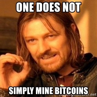 One Does Not Simply - ONE DOES NOT SIMPLY MINE BITCOINS