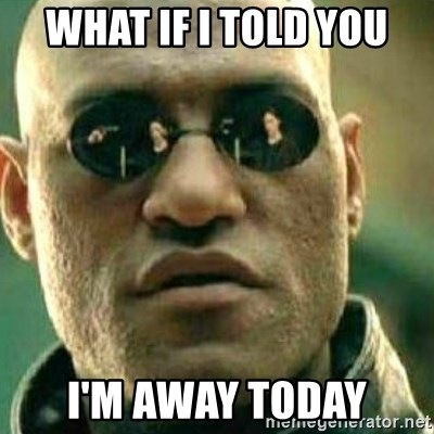 What If I Told You - what if I told you I'm away today