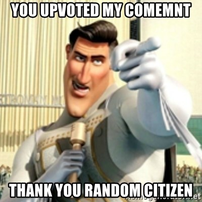 And I love you random citizen  - you upvoted my comemnt thank you random citizen